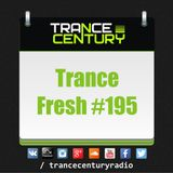 Trance Century Radio - #TranceFresh 195