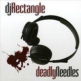 DJ Rectangle - Deadly Needles (1997)