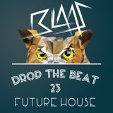 Blaas - Drop The Beat EP 023 - Future House
