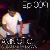AMNIOTIC - EP 009 (Guest MIx By MAYYA)