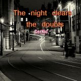 The night clears the doubts