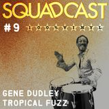 #9 Gene Dudley  - Tropical Fuzz