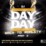 DJ Day Day Presents - Back To Reality Part 2 [Oldskool R&B and Hip-Hop Classics] FREE DOWNLOAD