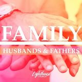 FAMILY - Husbands and Fathers