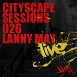 Cityscape Sessions 026: Lanny May