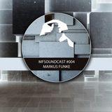 MFSoundCast #004 mixed by Markus Funke