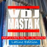 SWAP-A-CRATE VOL 19 - DJ MASTA K (LATINO EDITION)