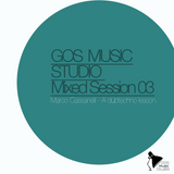 GOS MUSIC STUDIO MIXED SESSION 03 - A dubtechno lesson mixed by MARCO CASSANELLI