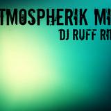 Dj Ruff Rider - AtmospheriK Mix 13.06.14