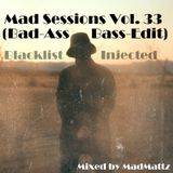 Mad Session Vol. 33 (Bad-Ass-Bass-Edit) Blacklist Injected