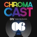 ChromaCast 06 - DIV - Modern Day Brouhaha