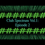 Club Spectrum Vol.1 - Episode 2