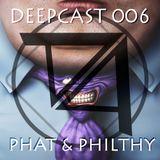 DeepCast 006   Phat & Philthy [06/10/2017]