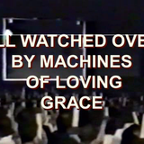 All Watched Over by Machines of Loving Grace ~ Pt.1