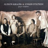 Alison Krauss & Union Station – Paper Airplane  2011