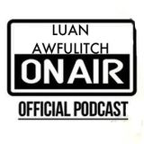 Luan Awfulitch On Air #038