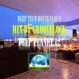 Deep Planet 12][ Mix by Groovelock ][ Deephouse//Techhouse