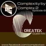 Complexity by Complex2 Episode#8 [Guest Mix by Createk]
