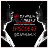 #WaliasWeekly Ep.43 - @djwaliauk