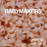 Babymakers mixed by Rob Black