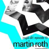 :VujáDé: Episode XIII :: MARTIN ROTH (LIVE) + Tatsama || 23rd October DJMonks Opening Set