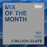 SEM Mix of The Month: Tom from 2 Billion Beats