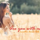 ACOUSTIC DANCE HITS 2015 - are you with me