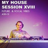 My House - Session XVIII