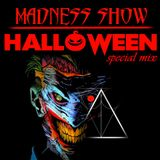 The MADNESS SHOW!!! - Halloween Special Mix (#001)