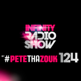 PETE THA ZOUK - INFINITY RADIO SHOW #124