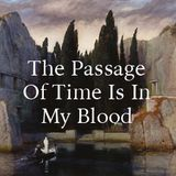 The Passage Of Time Is In My Blood