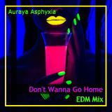 Don't Wanna Go Home EDM Mix