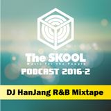 THE SKOOL PODCAST 2016-2 DJ HanJang R&B Mixtape