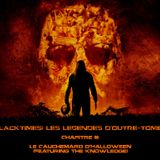 """""""Blacktimes: Les légendes d'Outre Tombe - Chapitre III: Le cauchemard d'Halloween"""" (Featuring The Kn"""