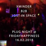 Xminder b2b Lost in Space / PLUG Night @ Fridayhappiness [ 16.02.2018 ]