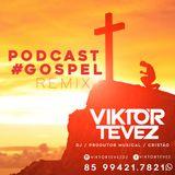 VIKTOR TEVEZ - PODCAST#GOSPEL REMIX 01