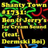 Shanty Town #1731: Ben & Jerry's Ice Cream Sound (feat. Dermski Boi)