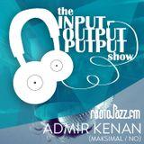 The Input Output Putput radio show: Admir Kenan (Maksimal / NO)