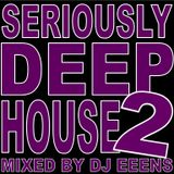 Seriously Deep House Part 2 Mixed By DJ eeens 28.08.18