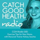 CGH Radio 050: Exercise Tips for New Moms, with Personal Trainer Kelsey Searles