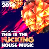 This Is The Fucking House Music - February 2014