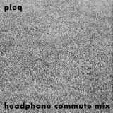 Pleq - Headphone Commute Mix