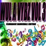 DJ WhiteBoy presents Wul A Vybz Volume 3 (flingback dancehall edition)
