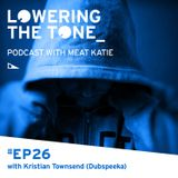 Meat Katie 'Lowering The Tone' Episode 26 (With Kristian Townsend from Dubspeeka Interview)