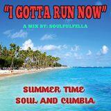I Gotta Run Now - Summer Time Soul & Cumbia