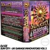 EZ - Sun City - UK Garage Innovators vol 3 - Live at Castle Club Ayia Napa