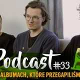 Podcast #33 O albumach, które przegapiliśmy