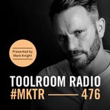 Toolroom Radio EP476 - Presented by Mark Knight