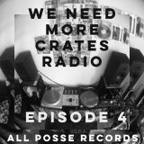 We Need More Crates Radio - Episode 4 - All Posse Records