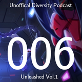 Unoffical Diversity Podcast Ep.006: Unleashed Vol.1